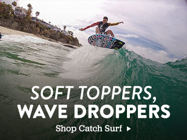 Soft Toppers, Wave Droppers. Shop Catch Surf.