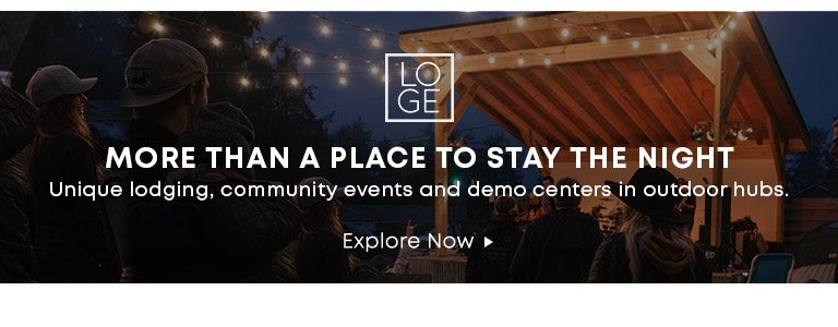 Loge More Than A Place To Stay The Night. Unique lodging, community events and demo centers in outdoor hubs. Explore Now.