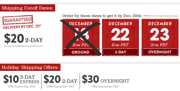 Get Your Gifts by Christmas - Guaranteed, When You Order by the Shipping Cutoffs.