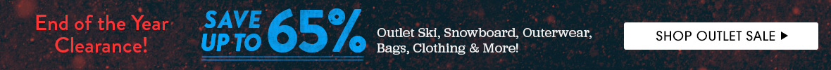 End of the Year Clearance! Save Up To 65% On Outlet Ski, Snowboard, Outerwear, Bags, Clothing and More!