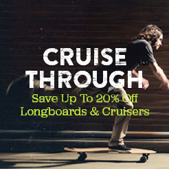 Cruise Through. Save Up To 20% Longboards and Cruisers.