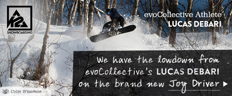 We have the lowdown from evoCollective's Lucas DeBari on the brand new Joy Driver snowboard.Read the Interview.