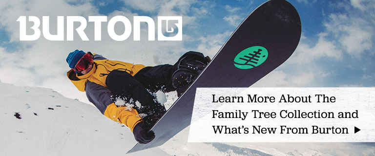 Burton. Learn more about the Family Tree Collection and what's new from Burton.