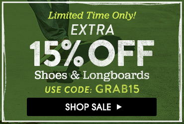 Extra 15% Off Shoes and Longboards. Use Code: GRAB15