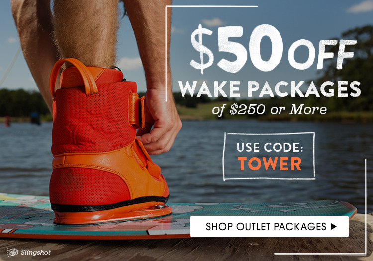 $50 Off Wake Packages of $250 or More. Shop Outlet Packages. Use Code: Tower.
