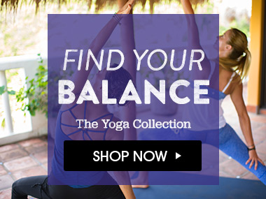 Find Your Balance. Shop the Yoga Collection.