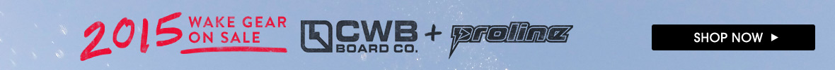 2015 CWB and Proline Wake Gear on Sale NOW.