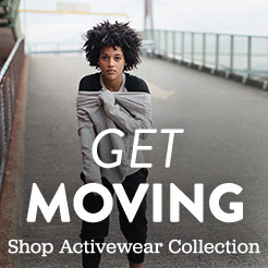 Get Moving. Shop the Women's Activewear Collection