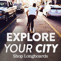 Explore your city. Shop Longboards.