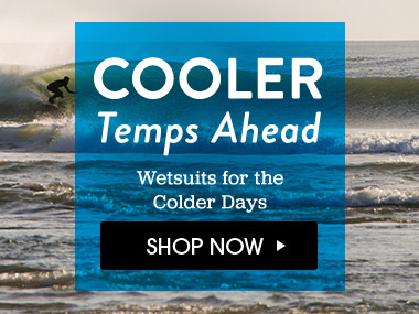 Cooler Temps Ahead. Wetsuits for Colder Days. Shop Now.