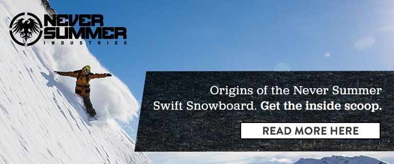 Never Summer Swift Snowboard. Get the Inside Scoop. Read More Here.