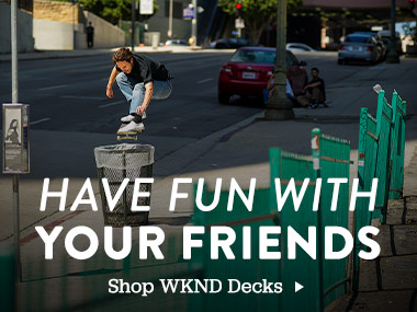 Have fun with your friends. Shop WKND Decks.