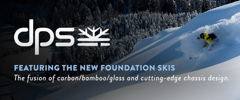 DPS. Featuring the New Foundation Skis. The fusion of carbon/bamboo/glass and cutting-edge chassis design.