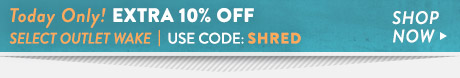 Today Only! Extra 10% Off Select Outlet Wake. Use Code: SHRED. Shop Now.
