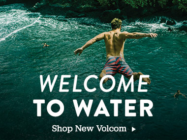 Welcome to Water. Shop New Volcom.