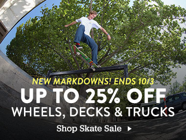 New Markdowns on skate! Save Up to 25% Off Wheels, Decks, and Trucks! Ends 10/3.