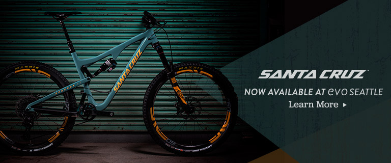 Santa Cruz. Now Available at evo Seattle. Learn More.
