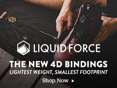 Liquid Force. The New 4D Bindings. Lightest Weight, Smallest Footprint. Shop Now.