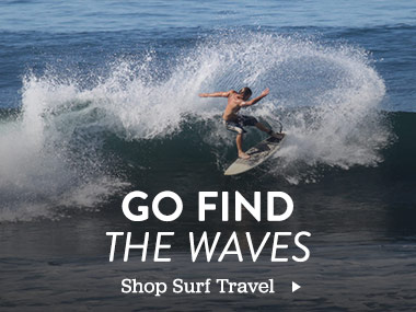 Go Find the Waves. Shop Surf travel.