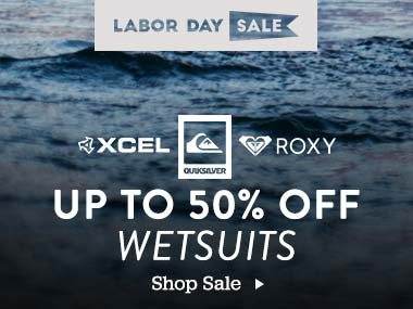 Labor Day Sale. Xcel, Quicksilver, Roxy. Up to 50 Percent Off Wetsuts. Shop Sale