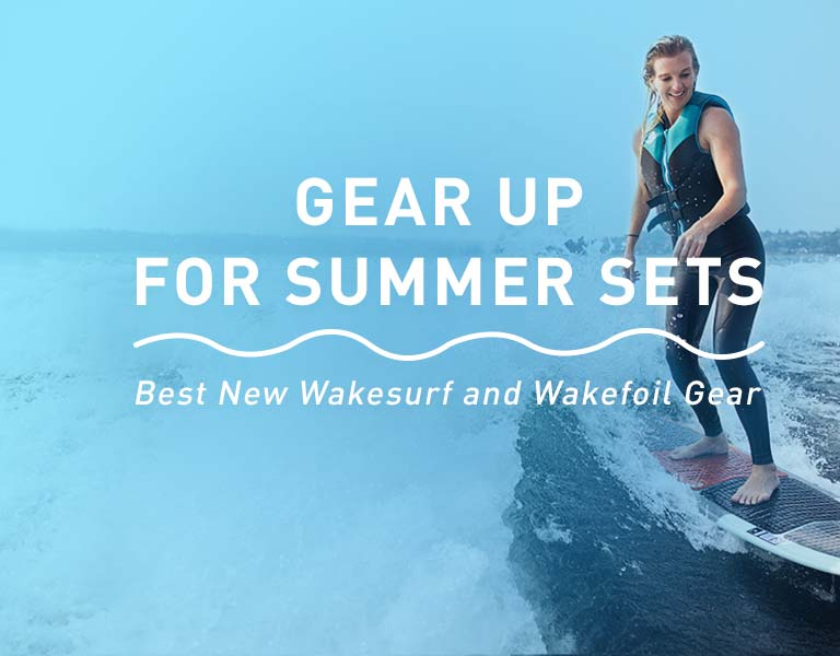 Gear Up For Summer Sets. Best New Wakesurf & Wakefoil Gear