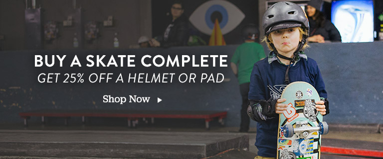 Buy A Skate Complete. Get 25% Off a Helmet or Pad