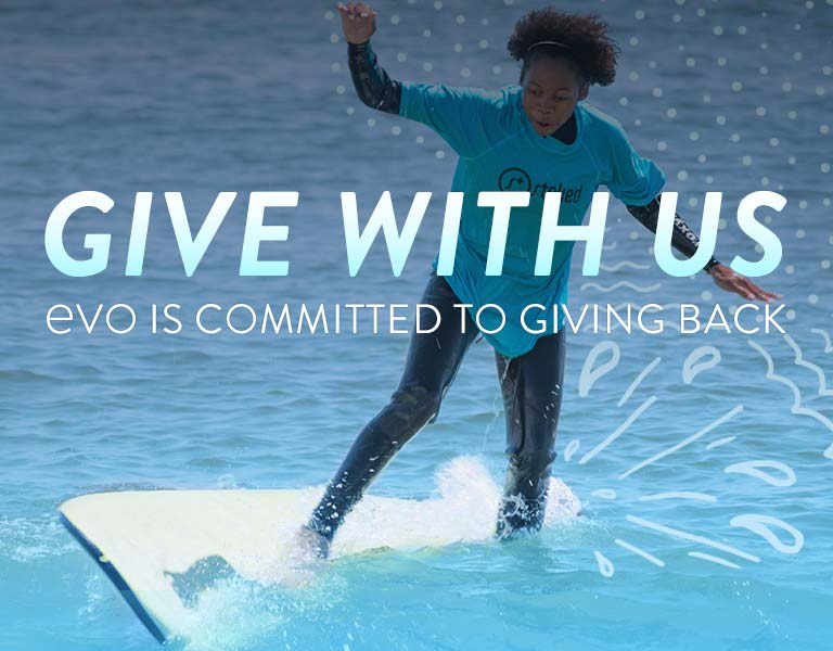 Give with Us. evo is Committed to Giving Back.