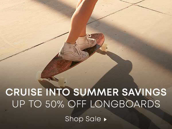 Cruise Into Summer Savings. Up to 50% Off Longboards. Shop Sale