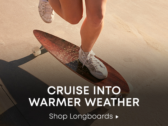 Cruise Into Warmer Weather. Shop Longboards.