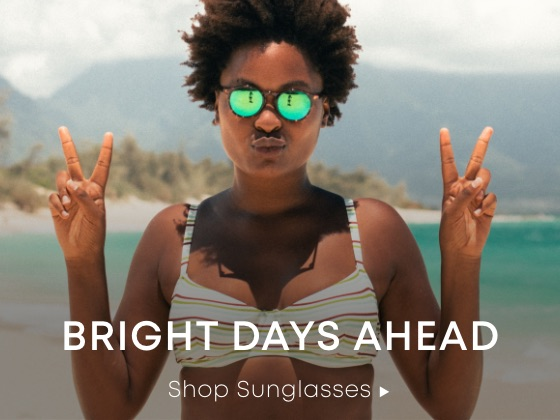Bright Days Ahead. Shop Sunglasses