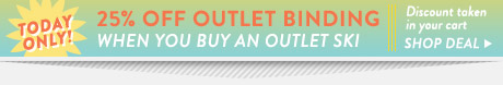 25% Off Outlet Binding When You Buy An Outlet Ski. Discount Taken In Your Cart. Shop Deal.