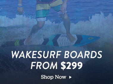 Wakesurf boards from $299. Shop Now.