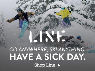 Line. Go Anywhere, Ski Anything. Have a Sick Day. Shop Line.