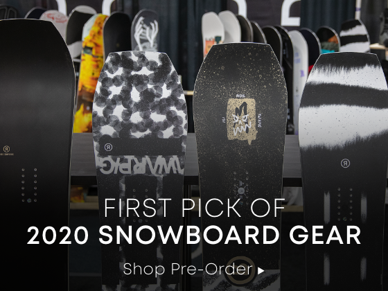 First Pick Of 2020 Snowboard Gear. Shop Pre-Order.
