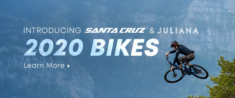 Introducing Santa Cruz & Juliana 2020 Bikes. Learn More.