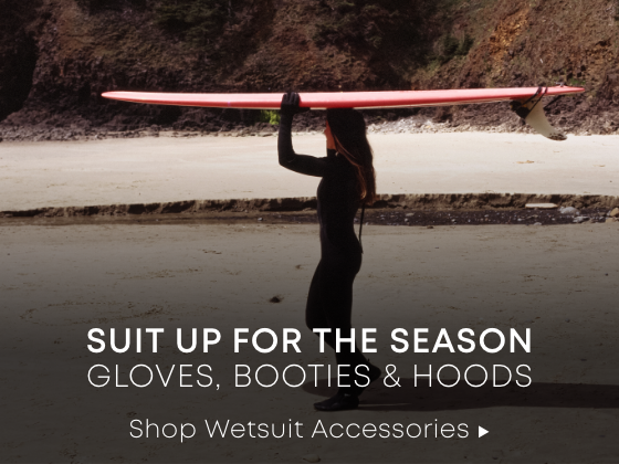 Suit Up for the Season. Gloves, Booties & Hoods. Shop Wetsuit Accessories.