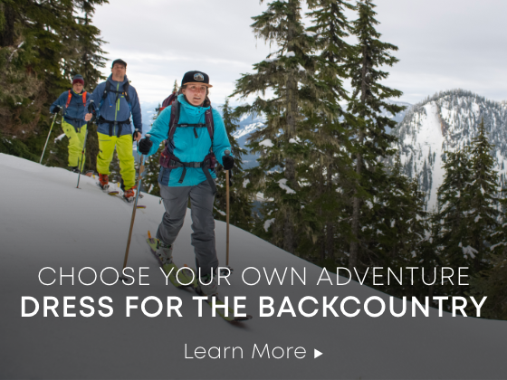 Choose Your Own Adventure. Dress for the Backcountry. Learn More.
